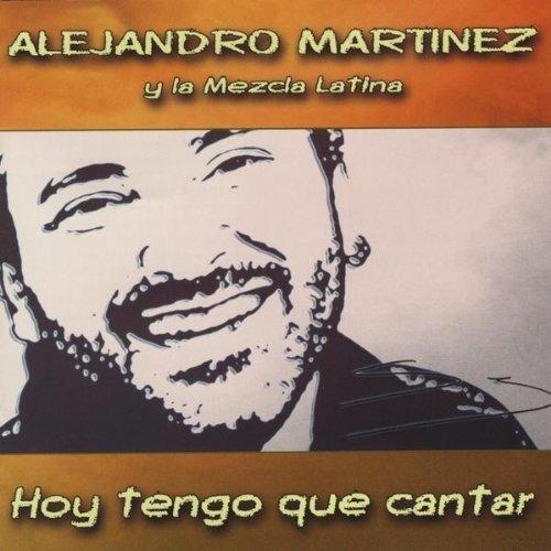 Alejandro-Martinez-y-la-Me-Hoy-tengo-que-cantar-CD-NUOV-Importazione-USA