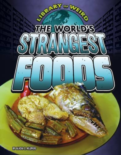 Klepeis  Alicia Z.-The World`S Strangest Foods  BOOKH NEW